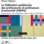<em>La Fédération québécoise des professeures et professeurs d'université (FQPPU) – Rempart de la «cité universitaire» depuis vingt ans (1991-2011)</em>