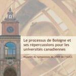 Le processus de Bologne et ses répercussions pour les universités canadiennes : Rapport du symposium de 2009 de l'Association des universités et collèges du Canada